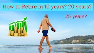 How to retire in 10 years? 20 years? 25 years?