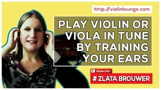 How to Train Your Ears and Play in Tune on the Violin or Viola?