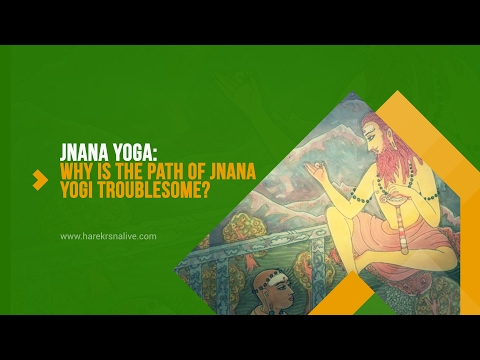 12. JNANA YOGA - Why is the path of Jnana yogi troublesome?