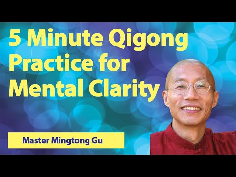 5 Minute Qigong Practice For Mental Clarity With Master Mingtong Gu