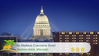 The Madison Concourse Hotel - Madison Hotels, Wisconsin