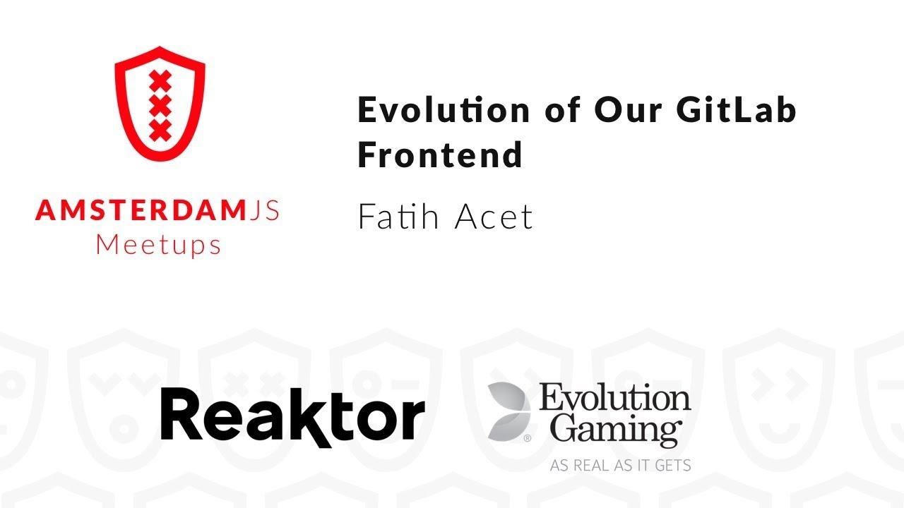Evolution of GitLab Frontend – Fatih Acet