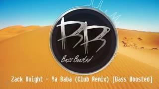 Zack Knight - Ya Baba (Club Remix) [Bass Boosted]