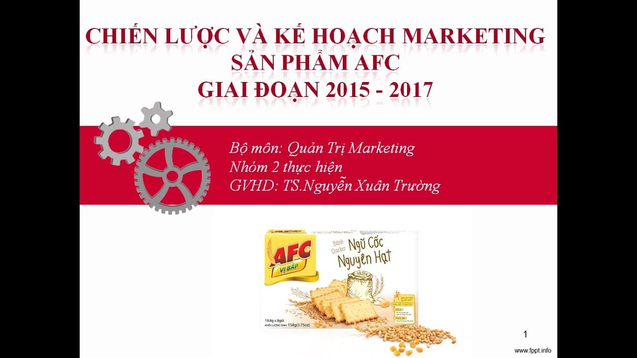 Hoạch định chiến lược và kế hoạch marketing cho sản phẩm AFC của công ty Kinh Đô giai đoạn 2015-2017
