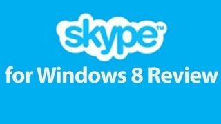 Skype for Windows 8 Review