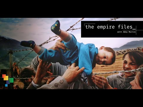 The Empire Files: The Censored Reality Of The Refugee Crisis