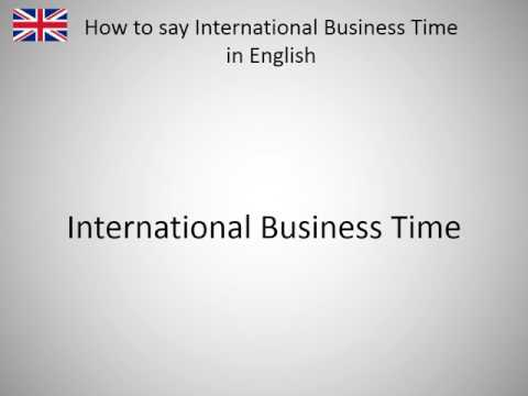 How to say International Business Time in English?