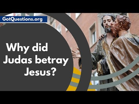 Why Did Judas Betray Jesus?  |  Judas Iscariot In The Bible