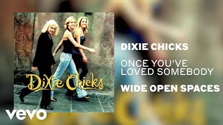 The Chicks - Once Youve Loved Somebody (Official Audio) YouTube Videos