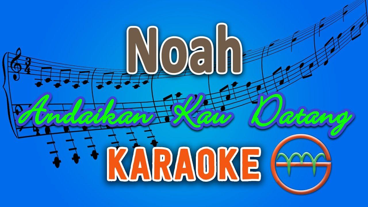 Download Noah - Andaikan Kau Datang (Karaoke)   GMusic
