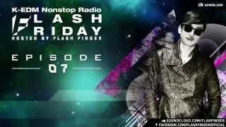 Flash Friday K-EDM Nonstop Radioshow Hosted by Flash Finger EP #007