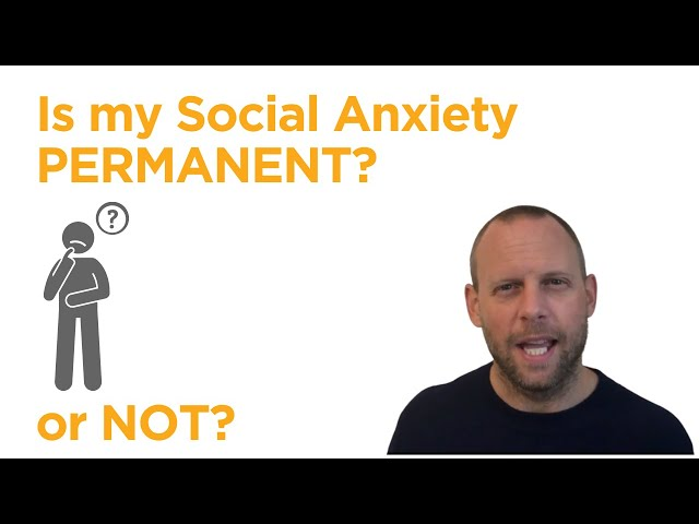 Is My Social Anxiety Permanent or Not? [Testimonial]
