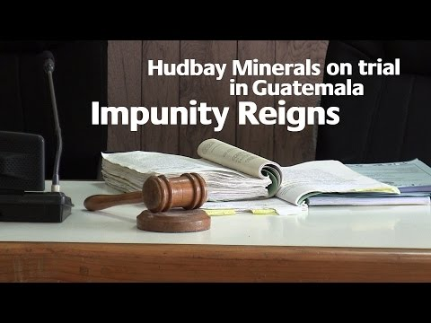 Hudbay Minerals on Trial in Guatemala: Impunity Reigns
