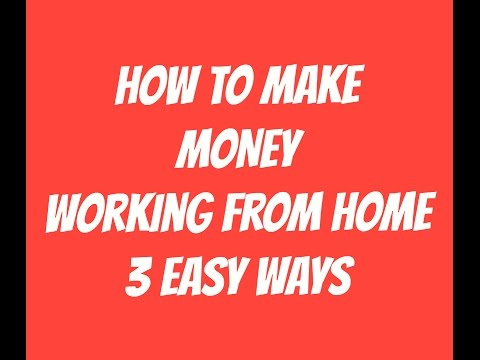 HOW TO MAKE MONEY: Working From Home 2017 - 3 Easy Ways