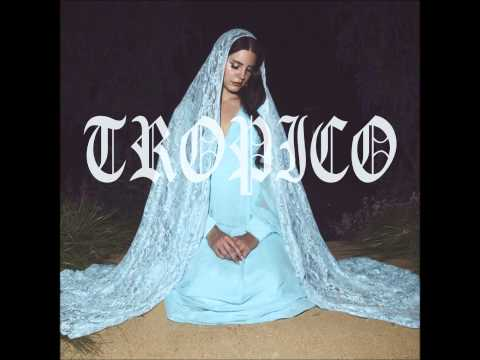 Lana Del Rey - Tropico (Final Audio) Mp3