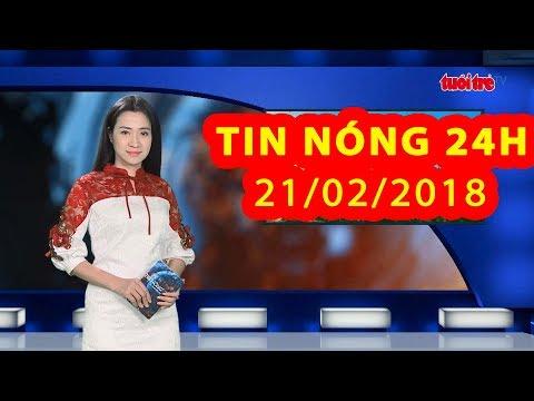 Trực tiếp ⚡ Tin tức 24h Mới Nhất hôm nay 21/02/2018 | Tin nóng nhất 24H