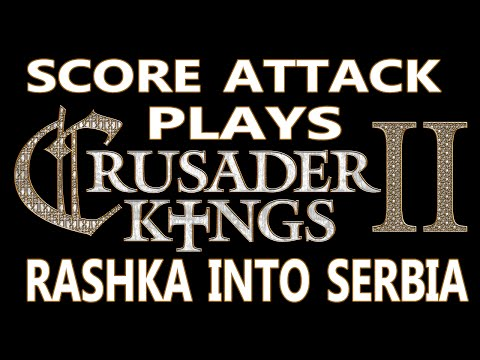 Crusader Kings 2: Rashka into Serbia - Part 1: Rashka Attacks - Score Attack Plays