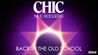 CHIC feat NILE RODGERS - Back In The Old School