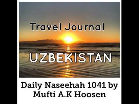Travel Journal: UZBEKISTAN. Daily Naseehah 1041 by Mufti A.K Hoosen