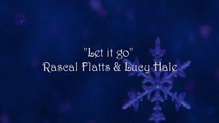 Repeat youtube video Let it go - Rascal Flatts & Lucy Hale + Lyrics