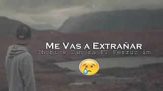 (0.05 MB) 💔 Me Vas a Extrañar 😔 / Canción Para Dedicar - Jhobick Zamora FT Ferruz (Rap Romantico 2018) Mp3