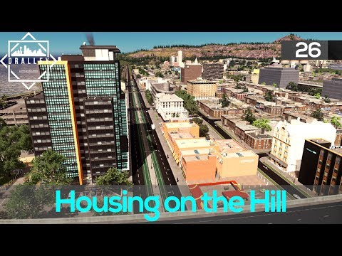 Cities Skyline : Dralley - Housing on the Hill (EP26)