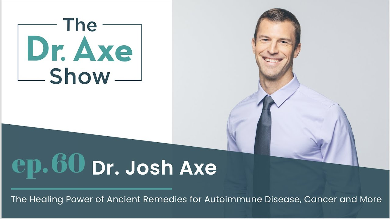 Healing Powers of Ancient Remedies for Autoimmune Disease and More  The Dr. Axe Show Podcast Ep 60