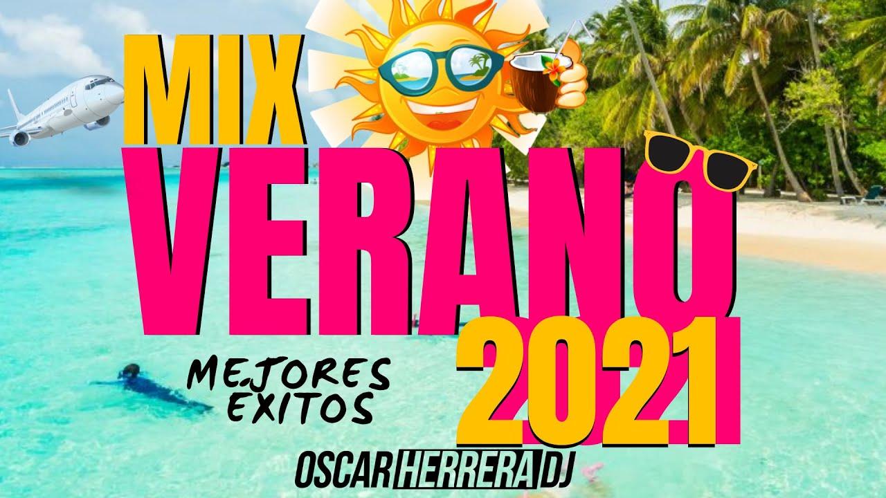 MIX VERANO 2021   LO MEJOR Y MÁS NUEVO   ÉXITOS REGGAETON   OSCAR HERRERA DJ