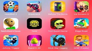 HeadBall2,Breakneck,DefuseTheBomb,Ice Scream 3,BaldiBasic,TOTM,TrollQuestHorror,RageRoad,Blend It 3D