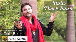 Main Theek Haan (Full Song) | Sufi Balbir | New Punjabi Song 2015 | Popular Punjabi Songs