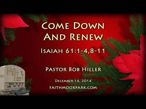 Isaiah 61:1-4,8-11 ~ Come Down And Renew