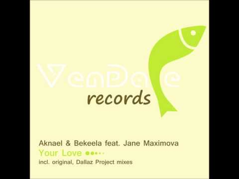 Aknael & Bekeela feat Jane Maximova - Your Love (Dallaz Project Remix)