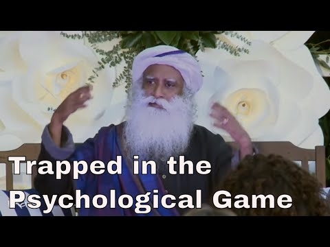 Sadhguru's Talk - Trapped in the Psychological Game - Spiritual Life