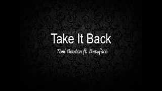 Take It Back - Toni Braxton ft. Babyface (Lyrics) HD Audio