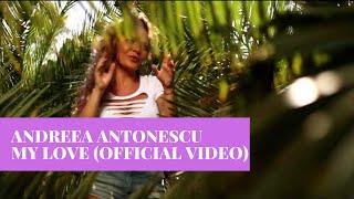 Смотреть клип Andreea Antonescu - My Love