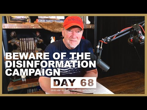 Beware of the Disinformation Campaign | Give Him 15: Daily Prayer with Dutch Day 68 (Jan. 13, '