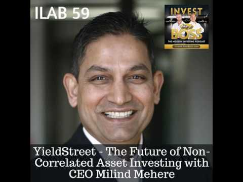 59: YieldStreet - The Future of Non-Correlated Asset Investing with CEO Milind Mehere