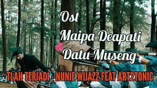 Ost Film Maipa Deapati & Datu Museng, Tlah Terjadi - Nunie Wijazz Feat. Art2tonic