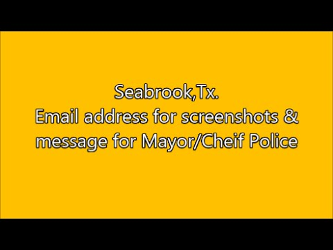 Seabrook,Tx.- email address for screenshots message to Mayor/Cheif