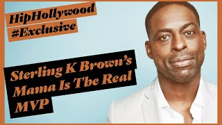 Sterling K. Brown's Mama Is The Real MVP