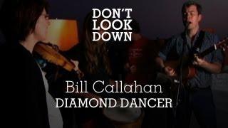 Bill Callahan - Diamond Dancer - Don't Look Down