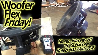 Woofer Flex Friday! Stereo Integrity 18
