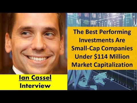 Ian Cassel | The Best Performing Investments Are Small-Cap Companies Under $114M Market Cap