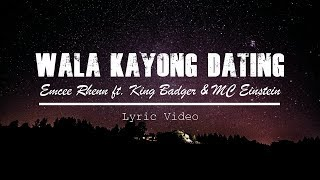Emcee Rhenn - Wala Kayong Dating ft. King Badger & MC Einstein (Lyric Video)