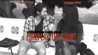 Foreplay the Short (Letterbox) - Directed by Eric Smith-Gunn