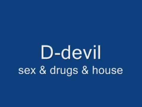 D devils sex drugs house