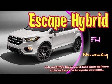 2019 ford escape hybrid | 2019 ford escape hybrid mpg | 2019 ford escape hybrid price | new cars buy