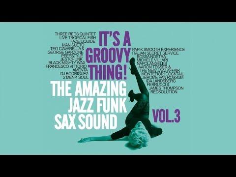 Acid Jazz Funk Best Track - It's a Groovy Thing! Vol. 3 - The Amazing Jazz Funk SAX Sound