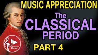 The Classical Period - Part 4 - Music Appreciation (Haydn, Mozart, and
