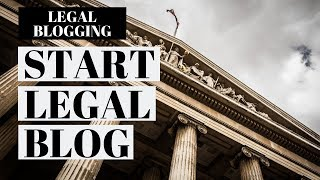 How To Start A Legal Blog | Legal Blogging Tutorial